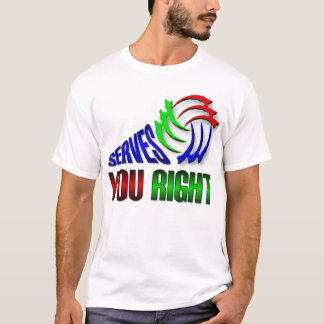 Serves you right T-Shirt