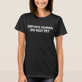 Service Human Do Not Pet Funny Dog Lover T-Shirt