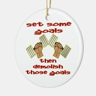 Set Some Goals Then Demolish Those Goals BodyBuild Ceramic Ornament