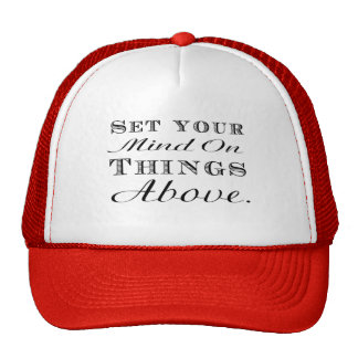 Set your mind on things above! cap