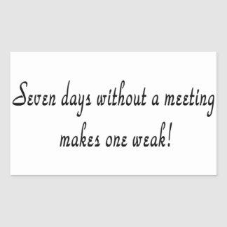 Seven days without a meeting makes one weak! rectangular sticker