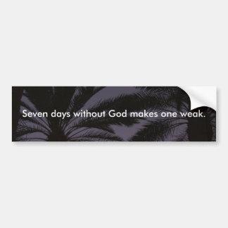 Seven Days Without God Makes One Weak. Bumper Sticker
