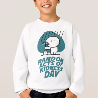 Seventeenth February - Random Acts Of Kindness Day Sweatshirt