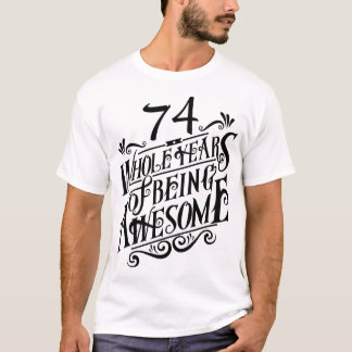 Seventy-four Whole Years of Being Awesome T-Shirt