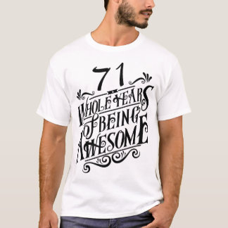 Seventy-one Whole Years of Being Awesome T-Shirt