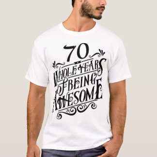 Seventy Whole Years of Being Awesome T-Shirt