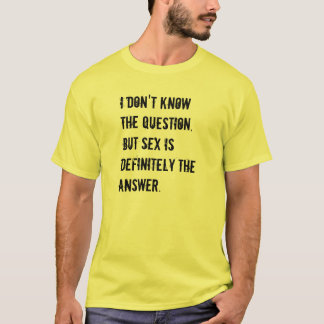 Sex is the answer T-Shirt