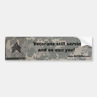SGT  Veterans still serving, and so can you Bumper Sticker