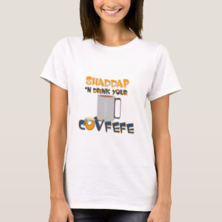 Shaddap 'n drink your covfefe Women's T-shirt