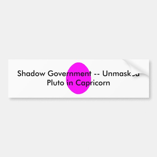 Shadow Government -- Unmasked Pluto in Capricorn Bumper Sticker