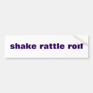 shake rattle roll bumper sticker