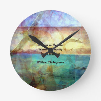 Shakespeare Inspirational Quote About Destiny Round Clock
