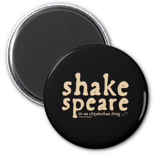 Shakespeare - it's an Elizabethan thing Refrigerator Magnet