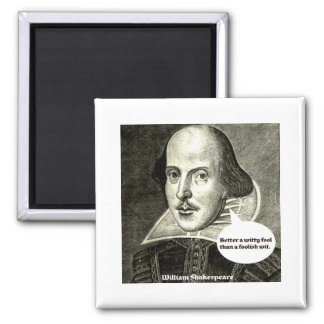 Shakespeare quote; Better a witty fool than a fool Magnet
