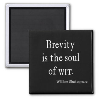 Shakespeare Quote Brevity is the Soul of Wit Quote Square Magnet