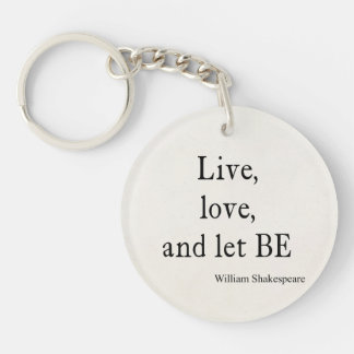 Shakespeare Quote Live, Love, and Let Be Quotes Key Ring