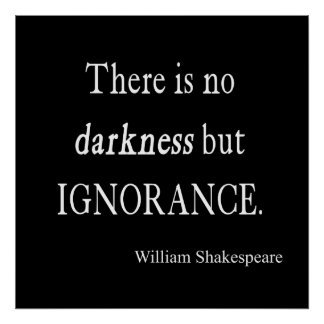 Shakespeare Quote No Darkness but Ignorance Quotes Poster
