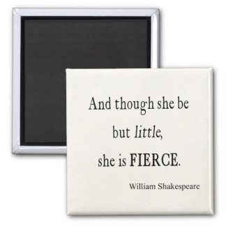 Shakespeare Quote She Be Little But Fierce Quotes Square Magnet