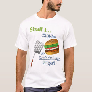 """""""Shall I Cater or Cook and Eat Burger?"""" Game Tee"""