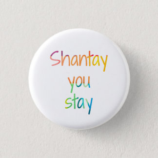 Shantay You Stay 3 Cm Round Badge