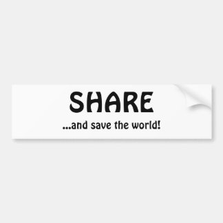 SHARE, ...and save the world! Bumper Sticker