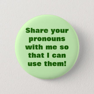 """""""Share your pronouns with me so ... use them!"""" 6 Cm Round Badge"""