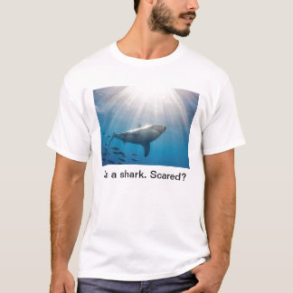 Shark. Scared? T-Shirt