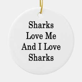 Sharks Love Me And I Love Sharks Ceramic Ornament