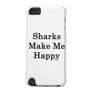 Sharks Make Me Happy iPod Touch 5G Covers