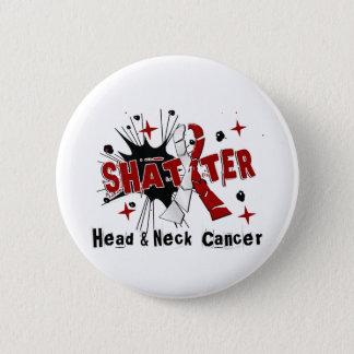 Shatter Head Neck Cancer 6 Cm Round Badge