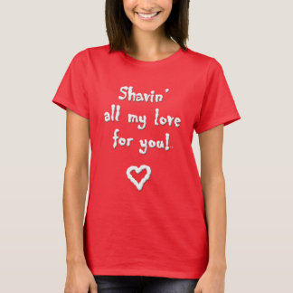 Shavin' all my love for you - Sexy Tee
