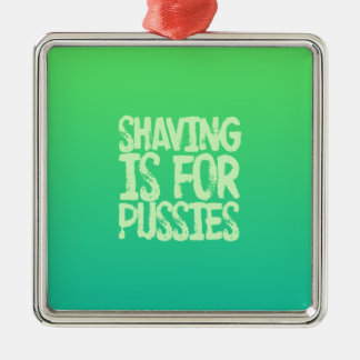 Shaving is for pussies Silver-Colored square decoration