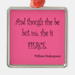 She Be But Little She is Fierce Shakespeare Quote