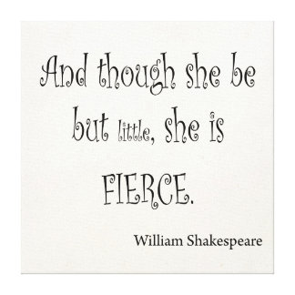 She Be But Little She is Fierce Shakespeare Quote Canvas Print