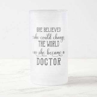 She Believed She Could Change the World Doctor Frosted Glass Beer Mug