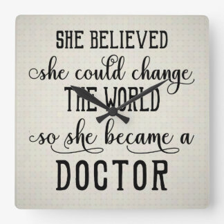 She Believed She Could Change the World Doctor Square Wall Clock