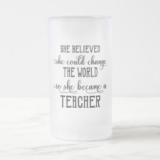 She Believed She Could Change the World Teacher Frosted Glass Beer Mug