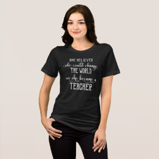 She Believed She Could Change the World Teacher T-Shirt