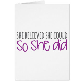 She Believed She Could, So She Did Card