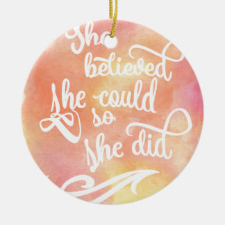 She Believed She Could So She Did Ceramic Ornament