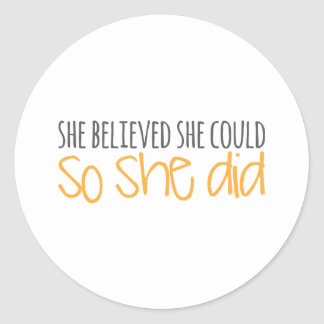 She Believed She Could, So She Did Classic Round Sticker