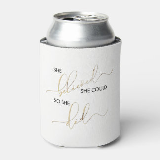 She Believed She Could So She Did Inspiring Quote Can Cooler