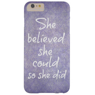 She Believed she Could so She Did Quote Barely There iPhone 6 Plus Case