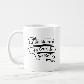 She Believed She Could So She Did RS Grey Quote Coffee Mug