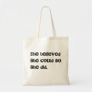 She believed she could so she did. tote bag