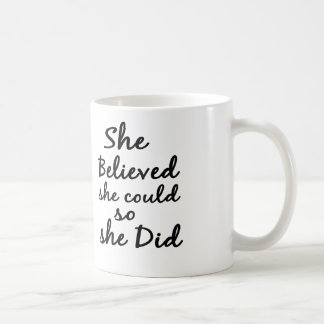 She Believes She Could So She Did Coffee or TeaMug Coffee Mug