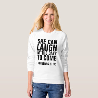 SHE CAN LAUGH AT THE DAYS TO COME, PROVERBS 21 SWEATSHIRT