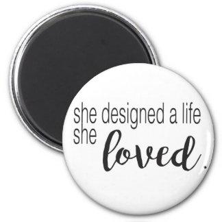 She designed a life she loved 6 cm round magnet