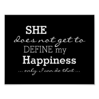 She Does Not Define My Happiness - Motivational Poster
