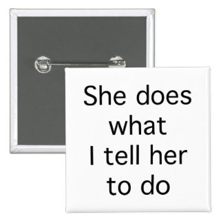 She Does What I Tell Her To Do 15 Cm Square Badge